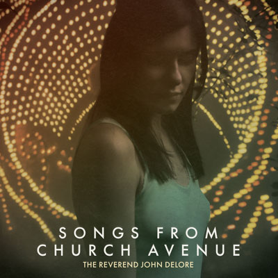 The Reverend John DeLore - Songs From Church Avenue