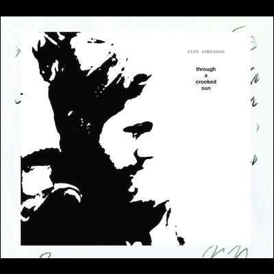 Rich Robinson - Through A Crooked Sun (Reissue)
