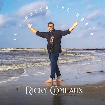 Ricky Comeaux - If I Ruled The World