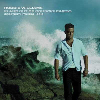 Robbie Williams - In And Out Of Consciousness: Greatest Hits 1990-2010