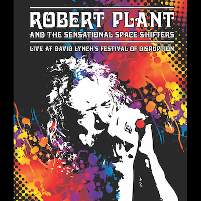 Robert Plant & The Sensational Space Shifters - Live At David Lynch's Festival Of Disruption (DVD)