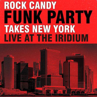 Rock Candy Funk Party - Rock Candy Funk Party Takes New York - Live At The Iridium