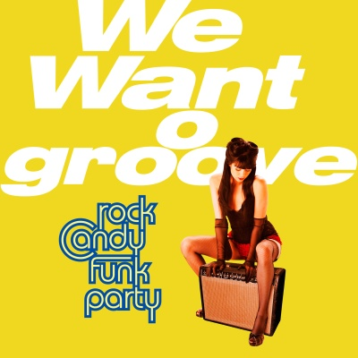 Rock Candy Funk Party - We Want Groove