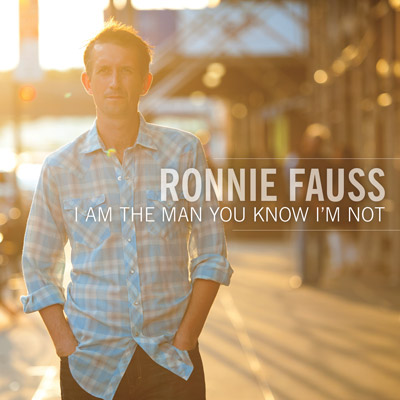 Ronnie Fauss - I Am The Man You Know I'm Not