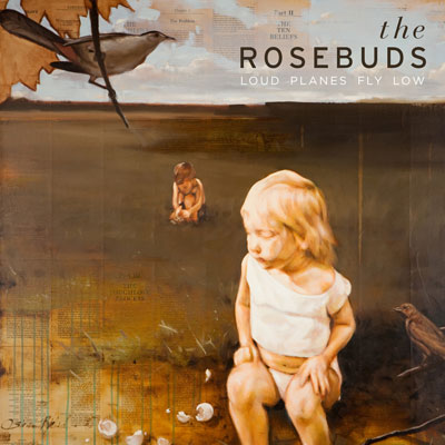 The Rosebuds - Loud Planes Fly Low