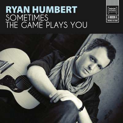 Ryan Humbert - Sometimes The Game Plays You