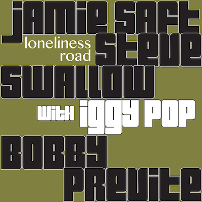 Saft, Swallow, Previte With Iggy Pop - Loneliness Road