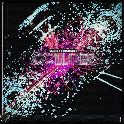 Sam Roberts Band - Collider