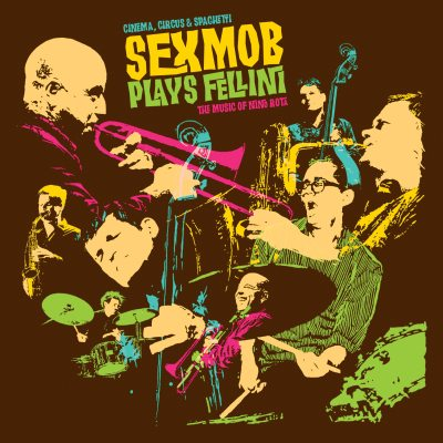 Sexmob - Cinema, Circus & Spaghetti (Sexmob Plays Fellini: The Music Of Nino Rota)