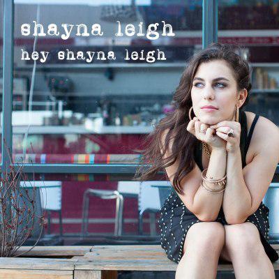 Shayna Leigh - Hey Shayna Leigh