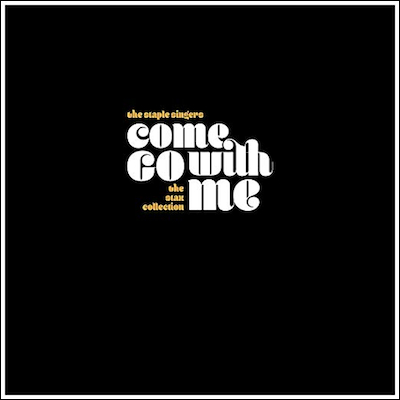 The Staple Singers - Come Go With Me: The Stax Collection