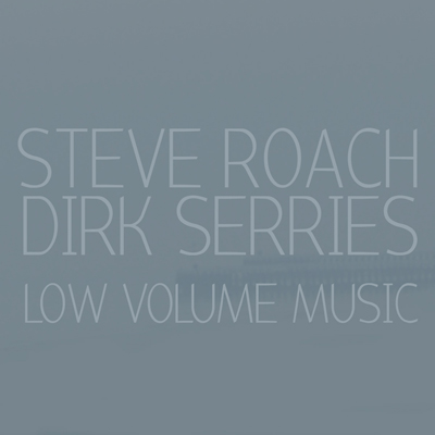 Steve Roach & Dirk Serries - Low Volume Music