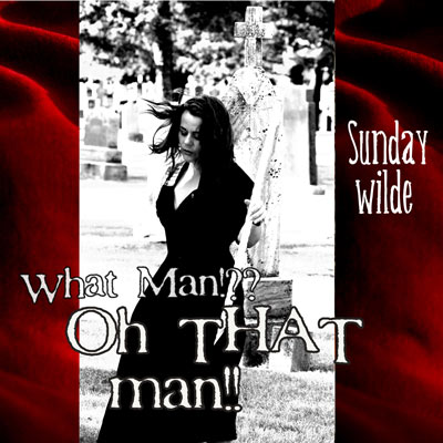 Sunday Wilde - What Man!? Oh That Man!!