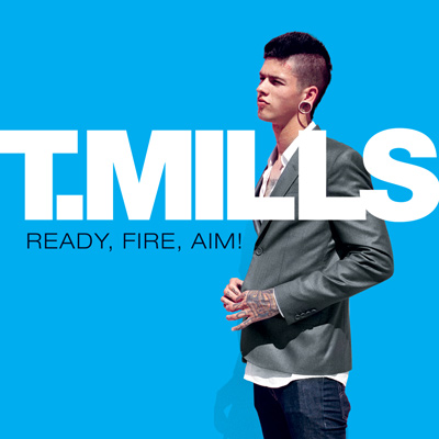 T. Mills - Ready, Fire, Aim!