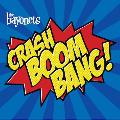 The Bayonets - Crash Boom Bang!