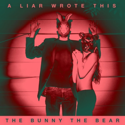 The Bunny The Bear - A Liar Wrote This