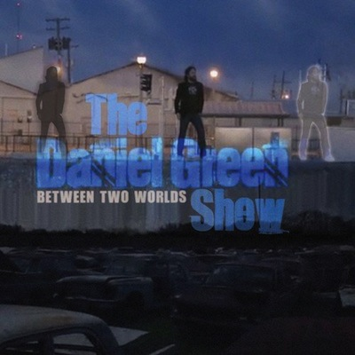 The Daniel Green Show - Between Two Worlds