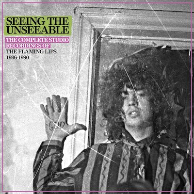 The Flaming Lips - Seeing The Unseeable: The Complete Studio Recordings Of The Flaming Lips 1986-1990