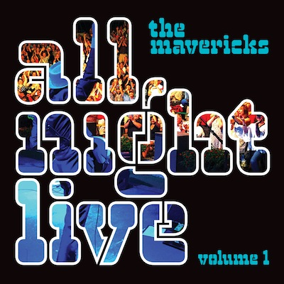 The Mavericks - All Night Live Vol. 1