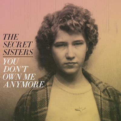 The Secret Sisters - You Don't Own Me Anymore