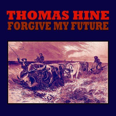 Thomas Hine - Forgive My Future