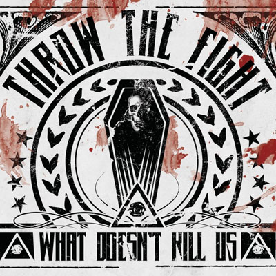 Throw The Fight - What Doesn't Kill Us