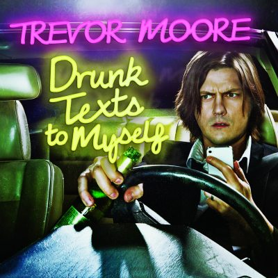 Trevor Moore - Drunk Texts To Myself