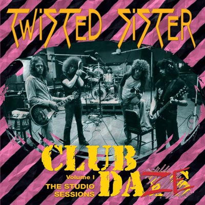 Twisted Sister - Club Daze: The Studio Sessions Vol. 1 (Reissue)