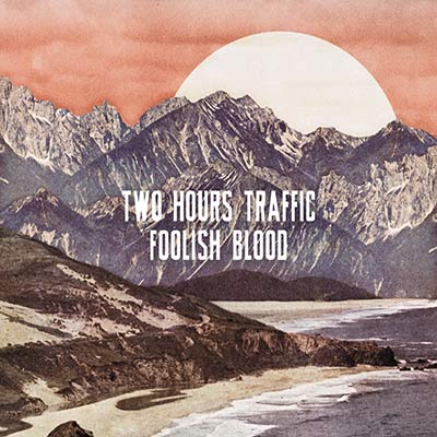 Two Hours Traffic - Foolish Blood