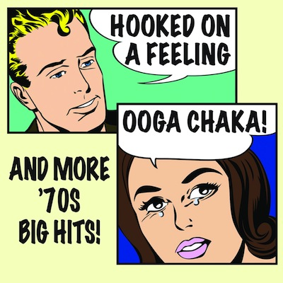 Various Artists - Hooked On A Feeling (Ooga Chaka!) And More '70s Big Hits