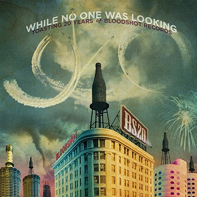 Various Artists - While No One Was Looking: Toasting 20 Years of Bloodshot Records