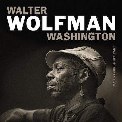 Walter Wolfman Washington - My Future Is My Past