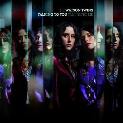 The Watson Twins - Talking To You, Talking To Me