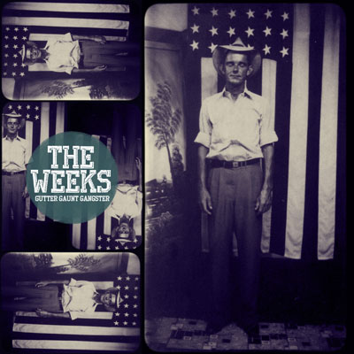The Weeks - Gutter Gaunt Gangster