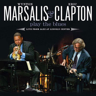 Wynton Marsalis & Eric Clapton - Marsalis & Clapton Play The Blues - Live From Jazz At Lincoln Center