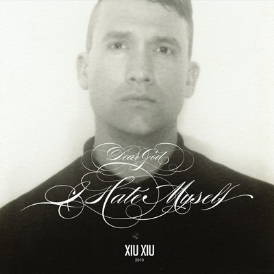 Xiu Xiu - Dear God, I Hate Myself