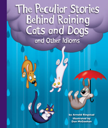 Peculiar Stories Behind Raining Cats and Dogs and Other Idioms