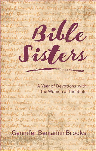 Bible Sisters: A Year of Devotions with the Women of the Bible by Gennifer Benjamin Brooks