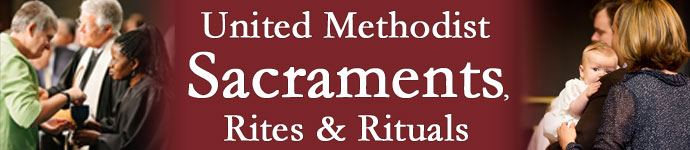 United Methodist Sacraments, Rites, and Rituals
