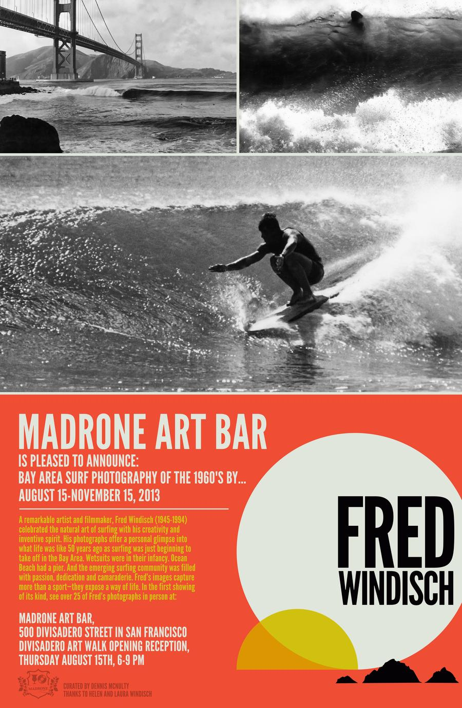 This Thursday at Madrone Art Bar come check out the opening of Fred Windisch's surf photography exhibit from 6 PM - 9 PM. The photographs we're taken in the 1960's, and they represent a unique era of San Francisco's surfing history.