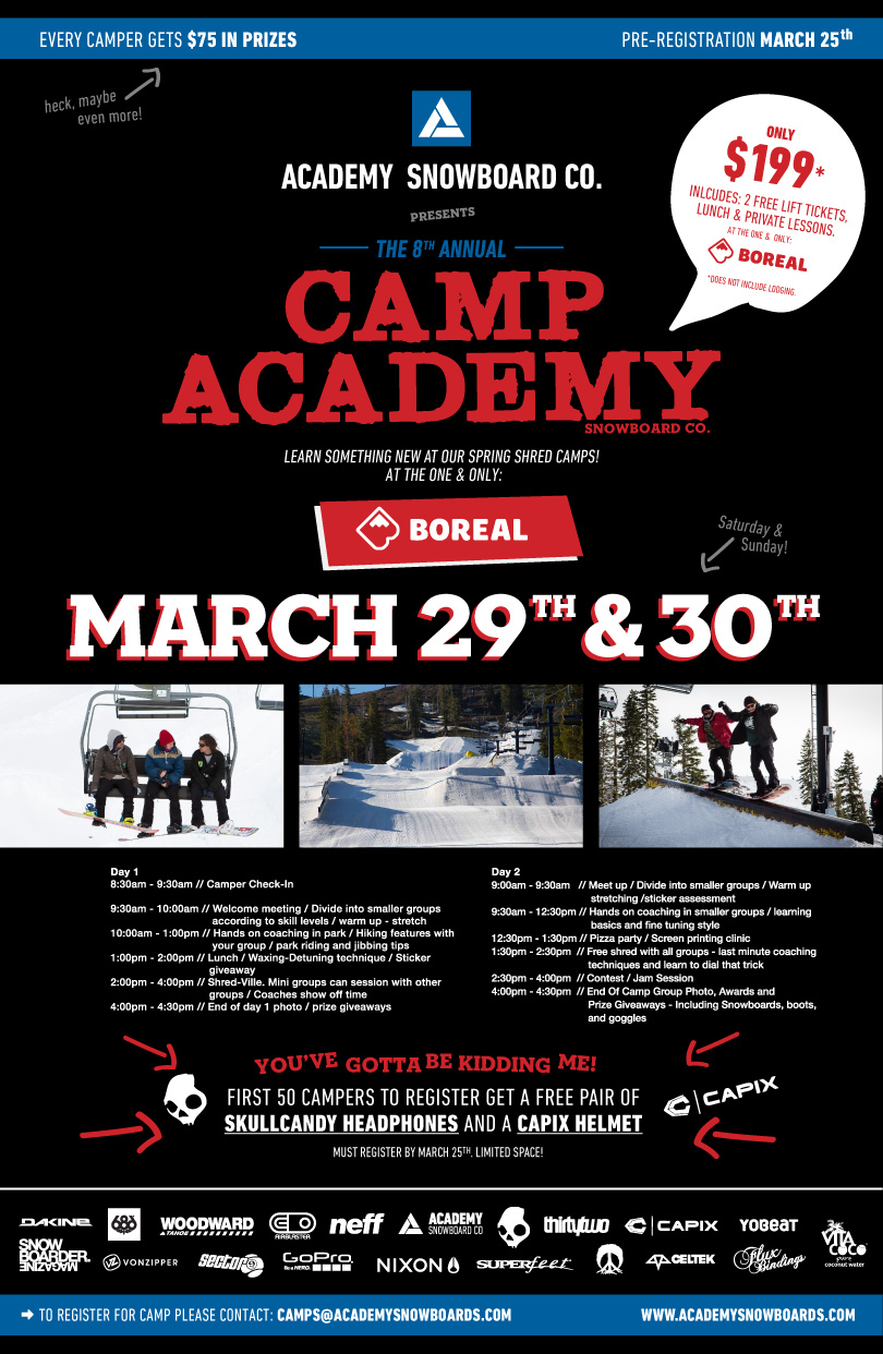 The Academy Camp at Boreal Mountain is March 28/29th!  Join the camp and take your riding to the next level all weekend long.  Ridiculous amount of product giveaways from our sponsors!
