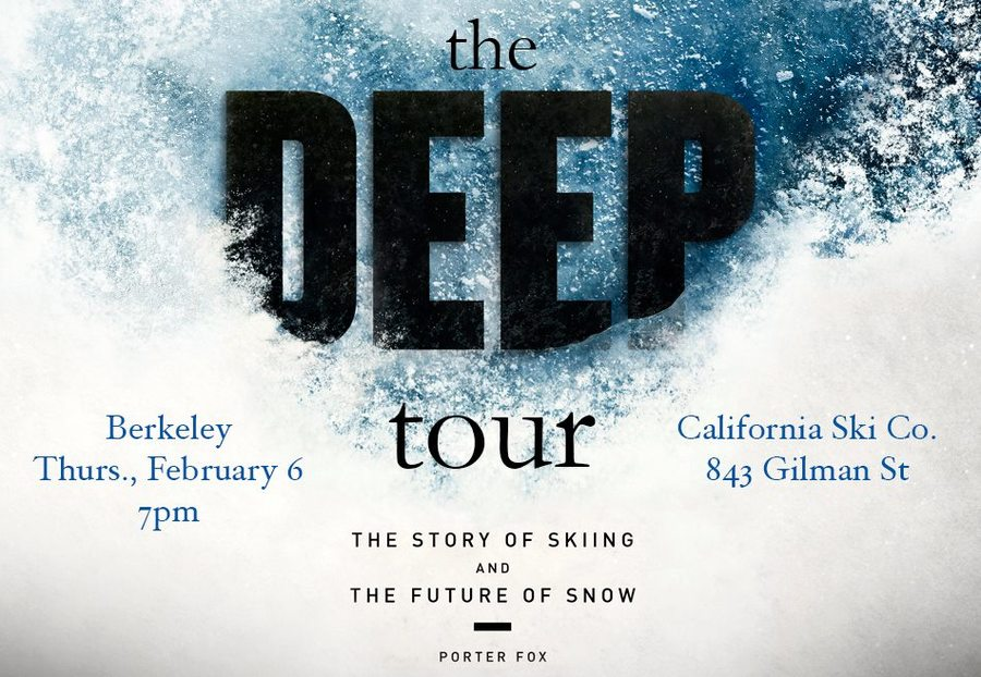 The DEEP Tour hits the California Ski Company in Berkeley, CA (843 Gilman St.) at 7pm Thursday night (2/6) Free gear, beer, whiskey, books ... and the story of skiing and future of snow by Powder Magazine features editor Porter Fox.