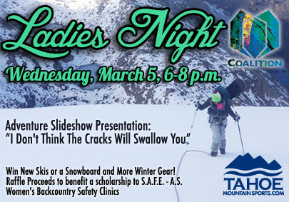 You can win a 2014/15 Coalition snowboard or pair of skis next week! Just make your way to Tahoe Mountain Sports in Kings Beach, pick up a couple of raffle tickets, and enjoy the show! All proceeds benefit SAFE AS avalanche safety clinics for women.