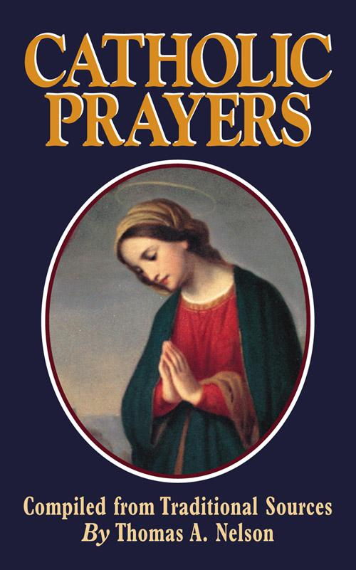 Catholic Prayers small edition By: Thomas A. Nelson