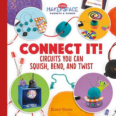 Connect It! Circuits You Can Squish, Bend, and Twist