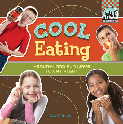 Cool Eating: Healthy & Fun Ways to Eat Right