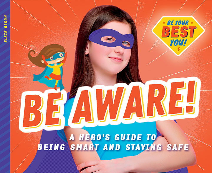 Be Aware!: A Hero's Guide to Being Smart and Staying Safe