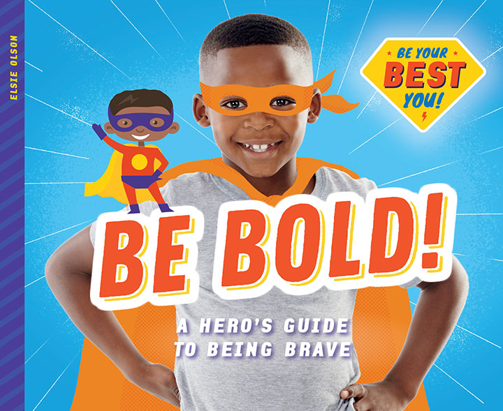 Be Bold!: A Hero's Guide to Being Brave