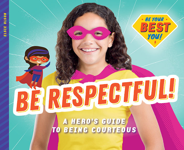 Be Respectful!: A Hero's Guide to Being Courteous