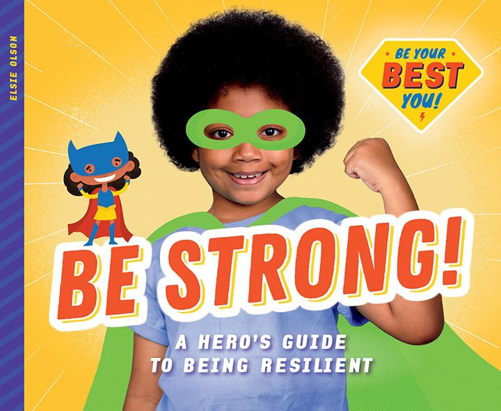 Be Strong!: A Hero's Guide to Being Resilient